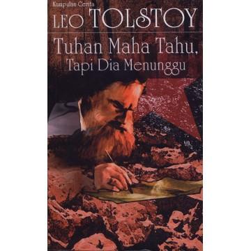 Kumpulan Cerita Leo Tolstoy: Tuhan Maha Tahu Tapi Dia Menunggu