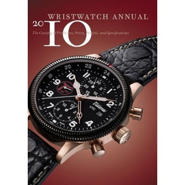 Wristwatch Annual 2010: The Catalog of Producers, Prices, Models, and Specifications